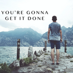 You're Gonna Get it Done - 7/26/20