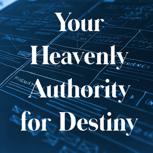 Your Heavenly Authority for Destiny - 9/27/20