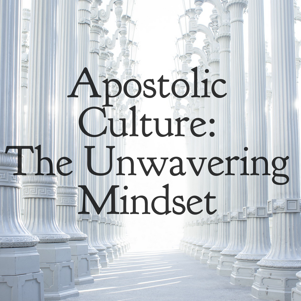 Apostolic Culture: The Unwavering Mindset - 3/15/19