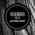 Recalibrated for the Promise Land - 5/17/19