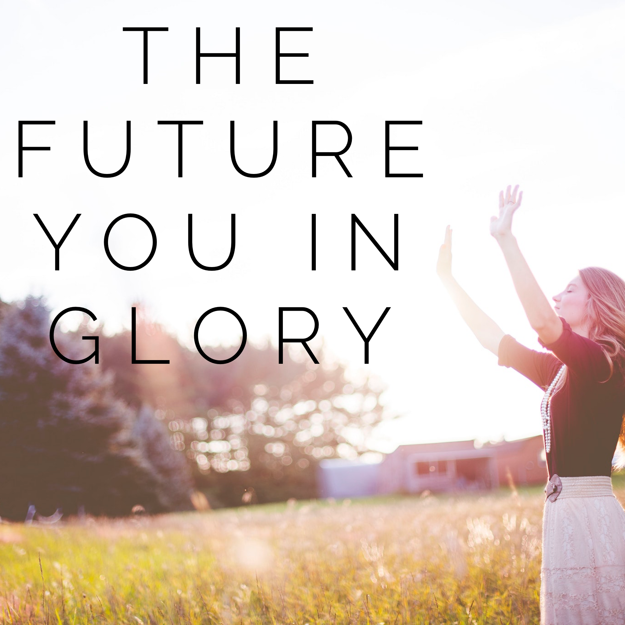 The Future You in Glory - 6/18/19