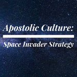 Apostolic Culture: Space Invader Strategy - 3/1/19