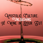Apostolic Culture: Unleashing the Wine in Your Gut - 3/22/19