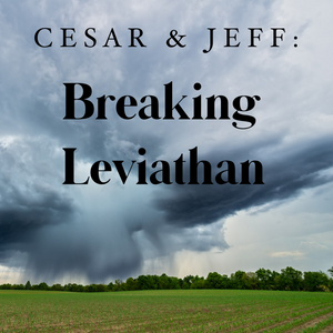 Cesar &  Jeff: Breaking Leviathan - 7/26/19