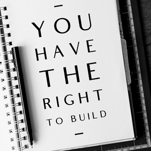 You Have the Right to Build - 6/21/19