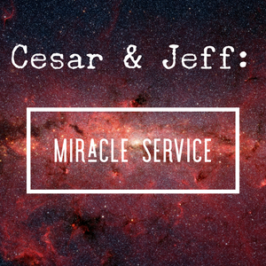 Cesar & Jeff: Miracle Service - 7/27/19