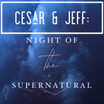 Cesar & Jeff: Night of the Supernatural - 7/28/19