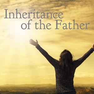 Inheritance of the Father - 10/16/18