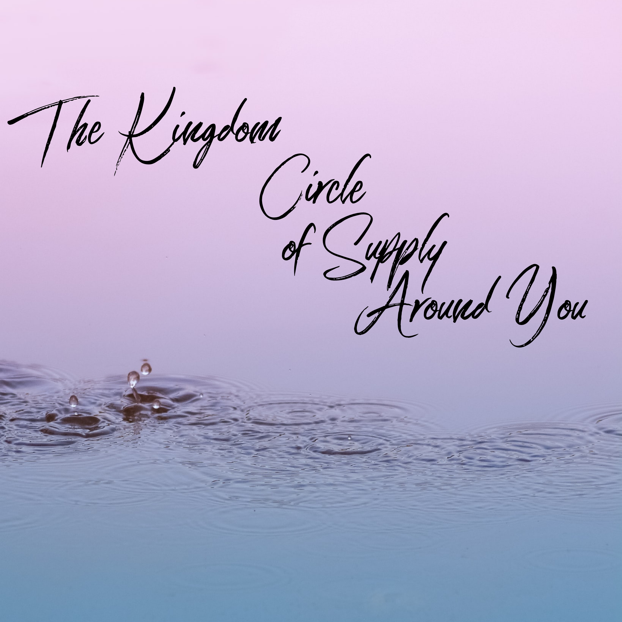 The Kingdom Circle of Supply Around You - 8/20/19