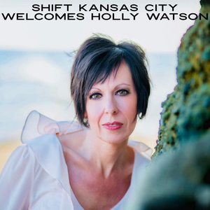 Shift Kansas City Welcomes Holly Watson - 6/11/19