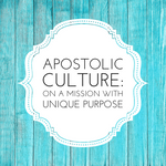 Apostolic Culture: On a Mission with Unique Purpose - 3/12/19