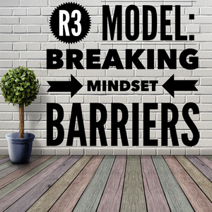 R3 Model: Breaking Mindset Barriers - 2/12/19
