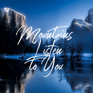 Mountains Listen to You - 6/4/19