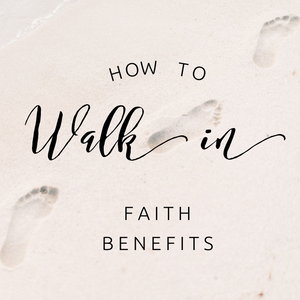 How to Walk in Faith Benefits - 7/2/19
