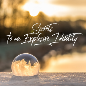 Secrets to an Explosive Identity - 1/4/19