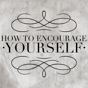 How to Encourage Yourself - 1/8/19