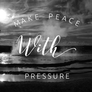 Make Peace With Pressure - 10/5/18