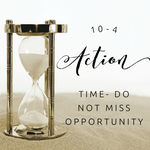 10-4 Action Time - Do Not Miss Opportunity - 6/7/19