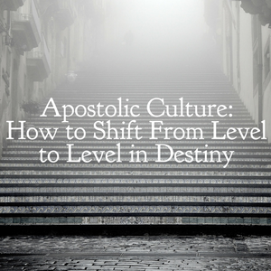 Apostolic Culture: How to Shift From Level to Level in Destiny - 4/2/19