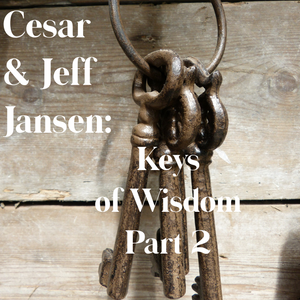 Cesar and Jeff Jansen: Keys of Wisdom Part 2 - 5/11/19