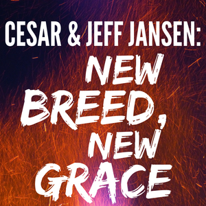 Cesar and Jeff Jansen: New Breed, New Grace - 5/9/19
