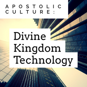 Apostolic Culture: Divine Kingdom Technology - 4/12/19