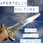 Apostolic Culture- Dealing with Hate in Greatness - 4/5/19