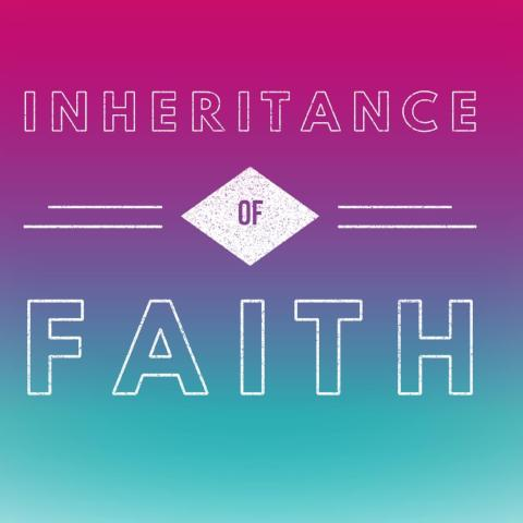 Inheritance of Faith - 5/29/18