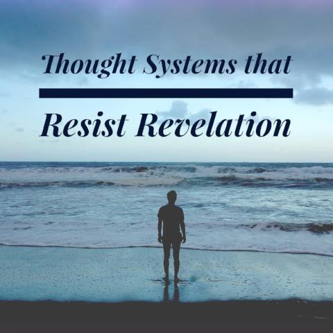 Thought Systems that Resist Revelation - 5/1/18