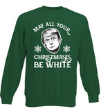 Trump - May All Your Christmases Be White Jumper