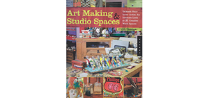 Art Making & Studio Spaces<br>Unleash Your Inner Artist: An Intimate Look at 31 Creative Work Spaces<br>By Lynne Perrella