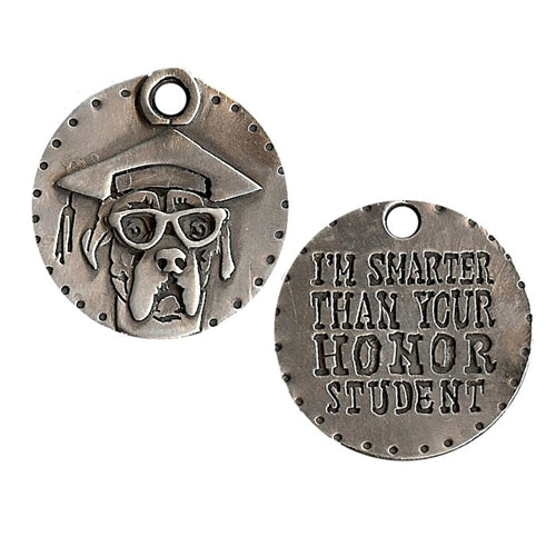 """Smarter Than Your Honor Student"" Dog Tag"