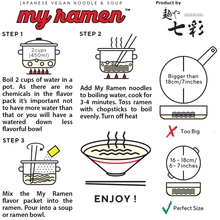 Cooking Instructions for 100% Natural Highest Quality Traditional Japanese MSG Free, Chemical Free, Preservative Free, Salt Flavor My Ramen Instant Ramen created by Menya Shichisai Ramen Restaurant