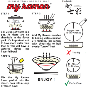 Cooking Instructions 100% Natural Highest Quality Traditional Japanese MSG Free, Chemical Free, Preservative Free, Miso Flavor My Ramen Instant Ramen created by Menya Shichisai Ramen Restaurant