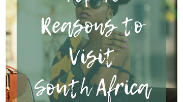 Top Ten Reasons to Visit South Africa