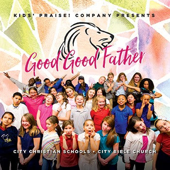 Good Good Father : Kids' Praise! Company - KI Gifts Christian Supplies