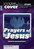 Prayers Of Jesus - Cover to Cover Bible Study - Hearing His