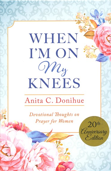 When I'm On My Knees - 20th Anniversary Edition: Devotional Thoughts on Prayer for Women - KI Gifts Christian Supplies