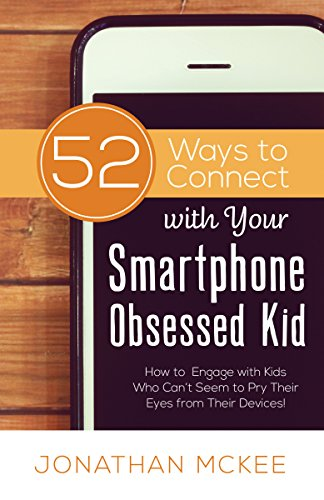 52 Ways to Connect with Your Smartphone Obsessed Kid (Jonathan McKee) - KI Gifts Christian Supplies
