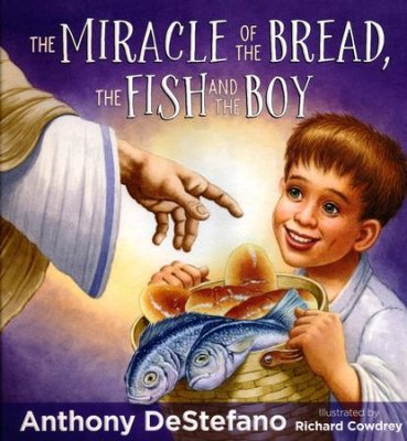 The Miracle of the Bread, the Fish, and the Boy (Anthony DeStefano) - KI Gifts Christian Supplies