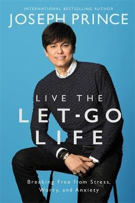 Live The Let-Go Life: Breaking Free From Stress, Worry & Anxiety