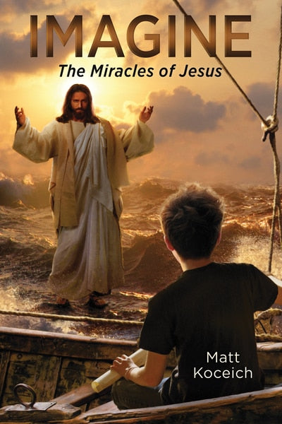 Imagine... The Miracles of Jesus (#05 in Imagine... Series)