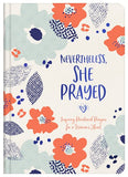 Nevertheless, She Prayed: Inspiring Devotional Prayers For a