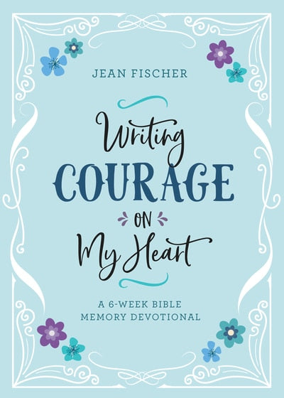 A 6-Week Bible Memory Devotional - Writing Courage On My Hea