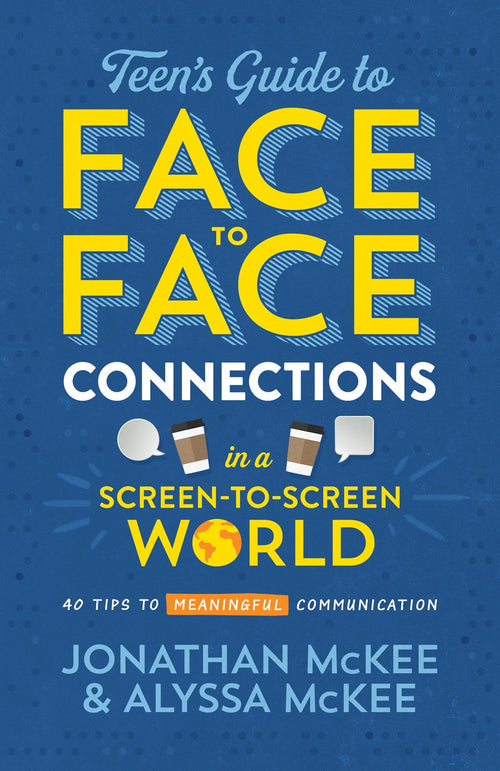The Teen's Guide to Face-To-Face Connections in a Screen-To-Screen World - 40 Tips to Meaningful Communication