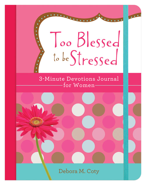 Too Blessed To Be Stressed - 3-Min Devotions Journal For Wom