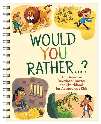 Would You Rather...?: An Interactive Devotional Journal and Sketchbook For Adventurous Kids!
