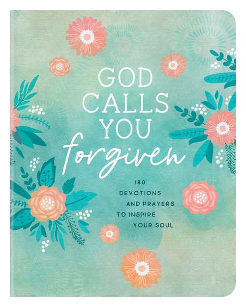God Calls You Forgiven: 180 Devotions and Prayers to Inspire Your Soul