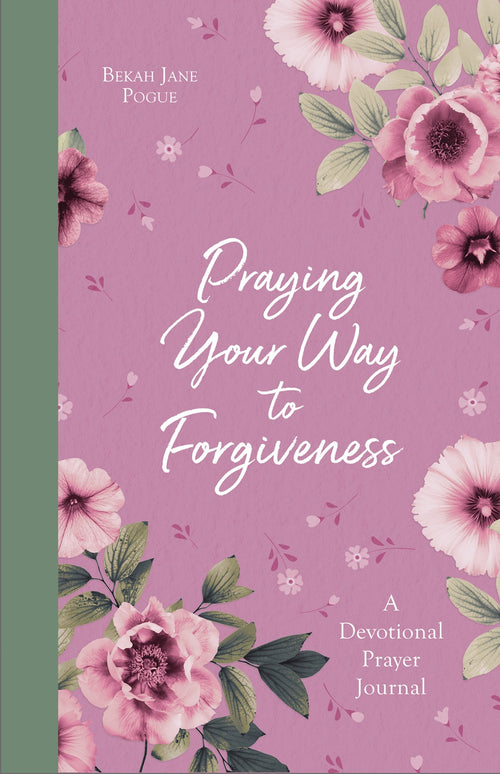 Praying Your Way to Forgiveness - A Devotional Prayer Journal