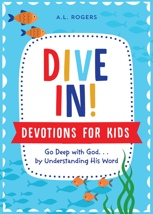 Dive In! Devotions For Kids: Go Deep With God. . .By Understanding His Word